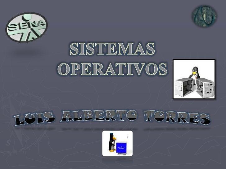 SISTEMAS OPERATIVOS<br />LUIS ALBERTO TORRES<br />