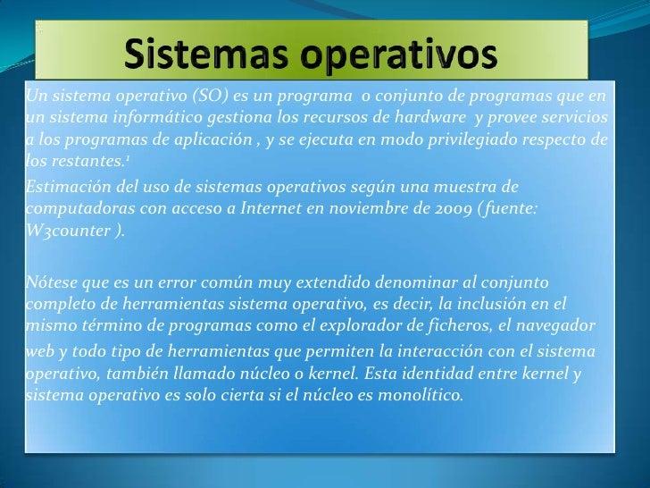 Un sistema operativo (SO) es un programa o conjunto de programas que enun sistema informático gestiona los recursos de har...