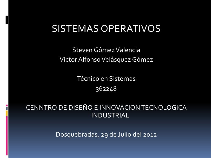 SISTEMAS OPERATIVOS            Steven Gómez Valencia        Victor Alfonso Velásquez Gómez              Técnico en Sistema...