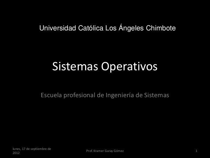 Universidad Católica Los Ángeles Chimbote                             Sistemas Operativos                  Escuela profesi...