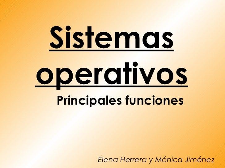 Sistemasoperativos Principales funciones       Elena Herrera y Mónica Jiménez