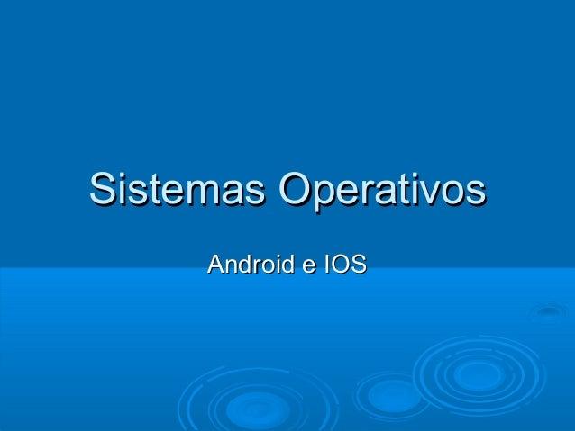 Sistemas Operativos     Android e IOS