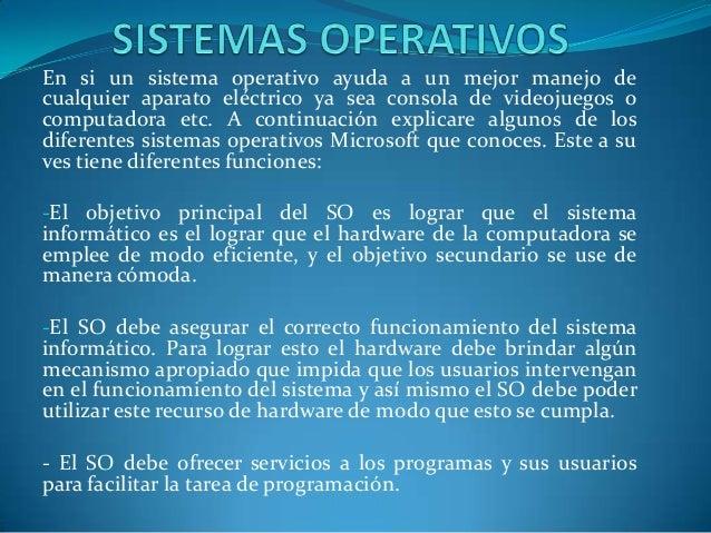 En si un sistema operativo ayuda a un mejor manejo decualquier aparato eléctrico ya sea consola de videojuegos ocomputador...