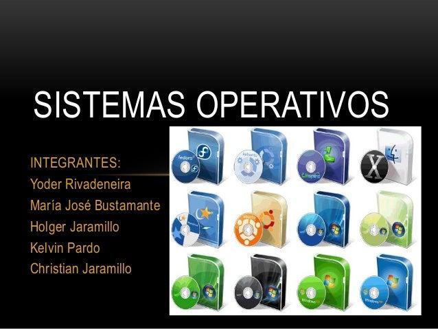 SISTEMAS OPERATIVOS INTEGRANTES: Yoder Rivadeneira María José Bustamante Holger Jaramillo Kelvin Pardo Christian Jaramillo