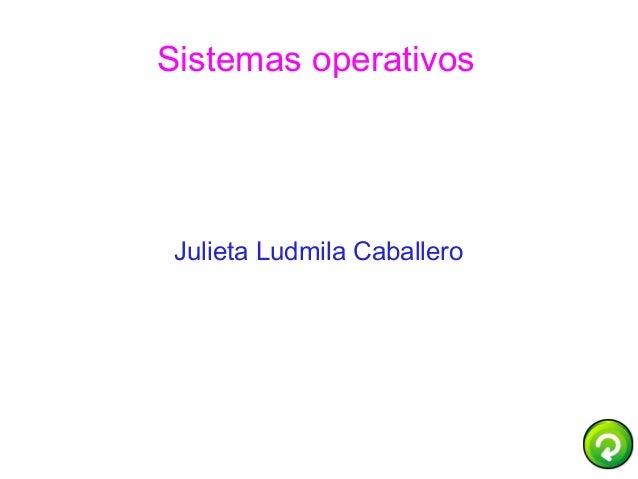 Sistemas operativos  Julieta Ludmila Caballero