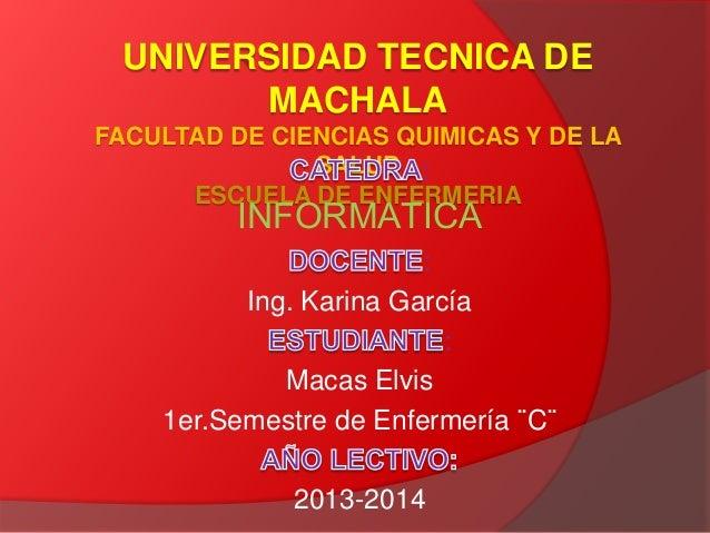 UNIVERSIDAD TECNICA DE MACHALA FACULTAD DE CIENCIAS QUIMICAS Y DE LA SALUD : ESCUELA DE ENFERMERIA  INFORMATICA  : Ing. Ka...