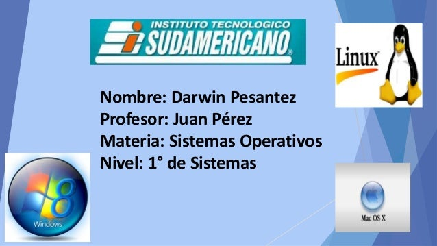 Nombre: Darwin Pesantez Profesor: Juan Pérez Materia: Sistemas Operativos Nivel: 1° de Sistemas