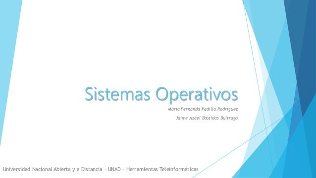 Sistemas Operativos María Fernanda Padilla Rodríguez Jaime Azael Bastidas Buitrago Universidad Nacional Abierta y a Distan...