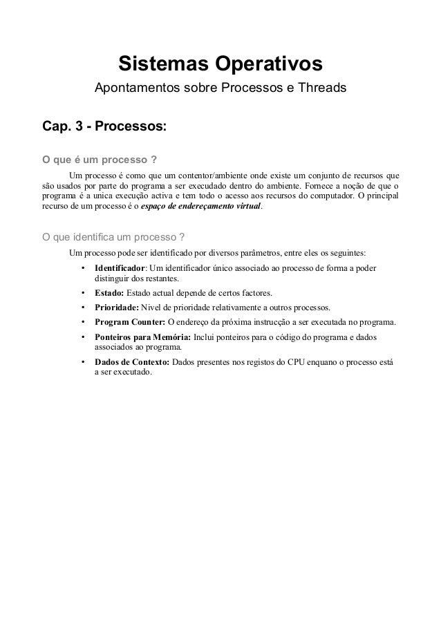 Sistemas Operativos  Apontamentos sobre Processos e Threads  Cap. 3 - Processos:  O que é um processo ?  Um processo é com...