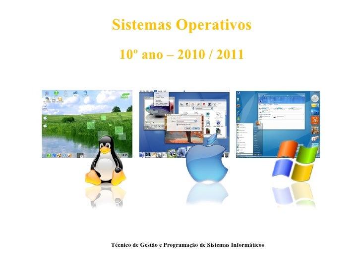 Sistemas Operativos  10º ano – 2010 / 2011Técnico de Gestão e Programação de Sistemas Informáticos