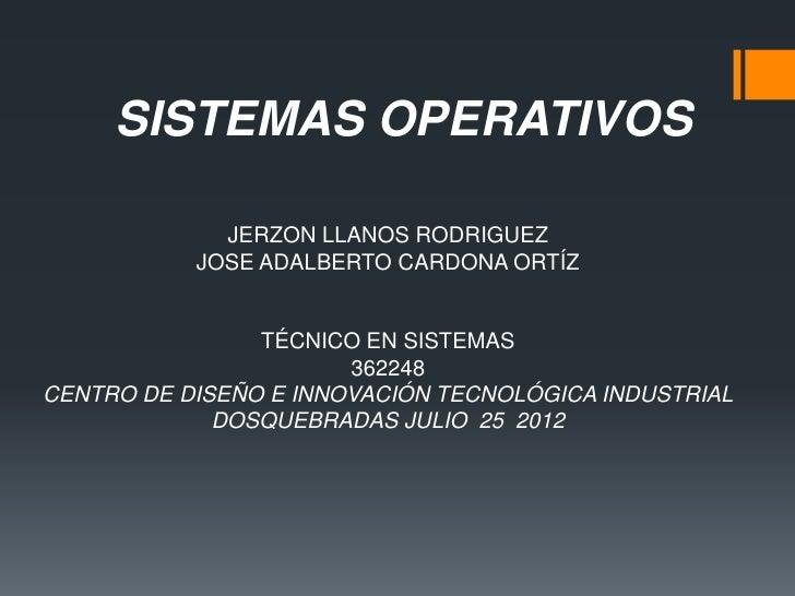 SISTEMAS OPERATIVOS             JERZON LLANOS RODRIGUEZ           JOSE ADALBERTO CARDONA ORTÍZ                TÉCNICO EN S...
