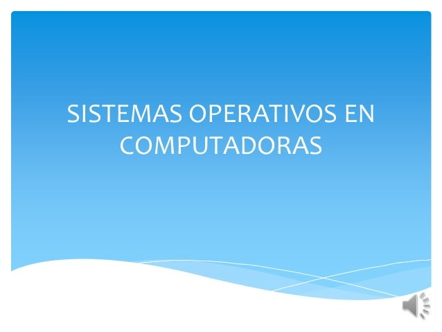 SISTEMAS OPERATIVOS ENCOMPUTADORAS
