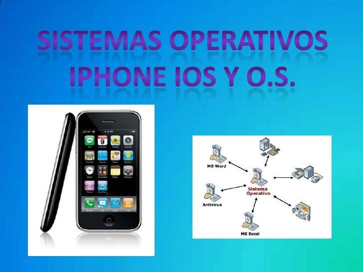 Sistemas operativos Iphone ios y o.s. <br />