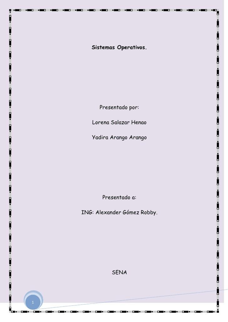 Sistemas Operativos.<br />Presentado por: <br />Lorena Salazar Henao<br />Yadira Arango Arango<br />Presentado a:<br />ING...