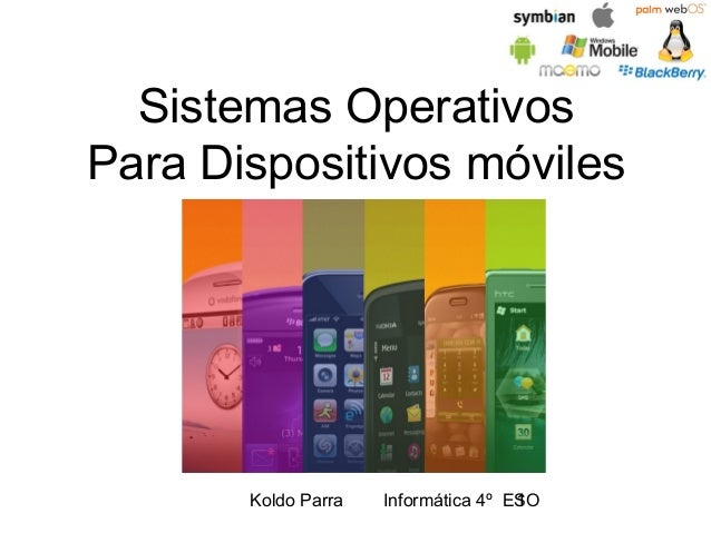 Sistemas Operativos Para Dispositivos móviles  Koldo Parra  Informática 4º ESO 1