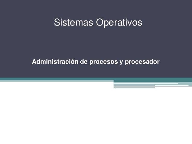 Sistemas Operativos                Unidad IAdministración de procesos y procesador