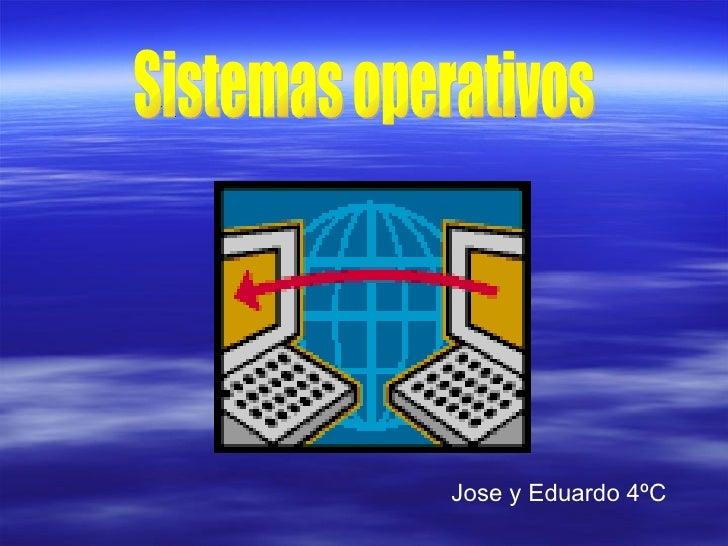 Jose y Eduardo 4ºC Sistemas operativos