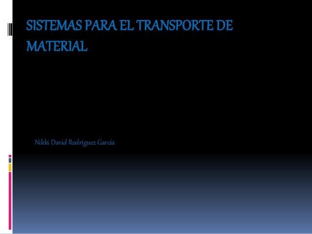 SISTEMAS PARA EL TRANSPORTE DE MATERIAL Nikki David Rodríguez García