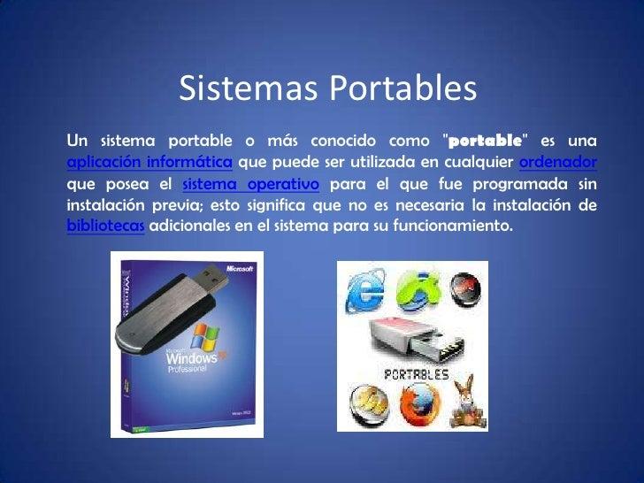 """Sistemas Portables<br />Un sistema portable o más conocido como """"portable"""" es una aplicación informática que puede ser uti..."""
