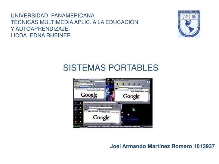 UNIVERSIDAD  PANAMERICANATÉCNICAS MULTIMEDIA APLIC. A LA EDUCACIÓN Y AUTOAPRENDIZAJE. LICDA. EDNA RHEINER.<br />SISTEMAS P...