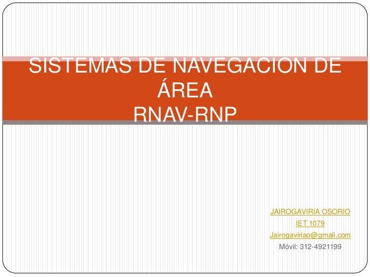 SISTEMAS DE NAVEGACIÓN DE          ÁREA        RNAV-RNP                   JAIROGAVIRIA OSORIO                          IET...