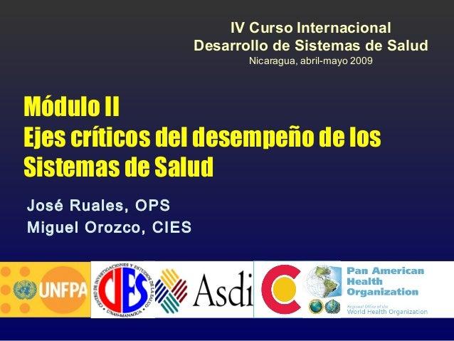 IV Curso Internacional Desarrollo de Sistemas de Salud Nicaragua, abril-mayo 2009  Módulo II Ejes críticos del desempeño d...