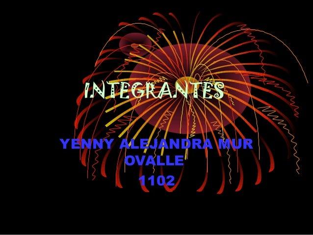 INTEGRANTES YENNY ALEJANDRA MUR OVALLE 1102