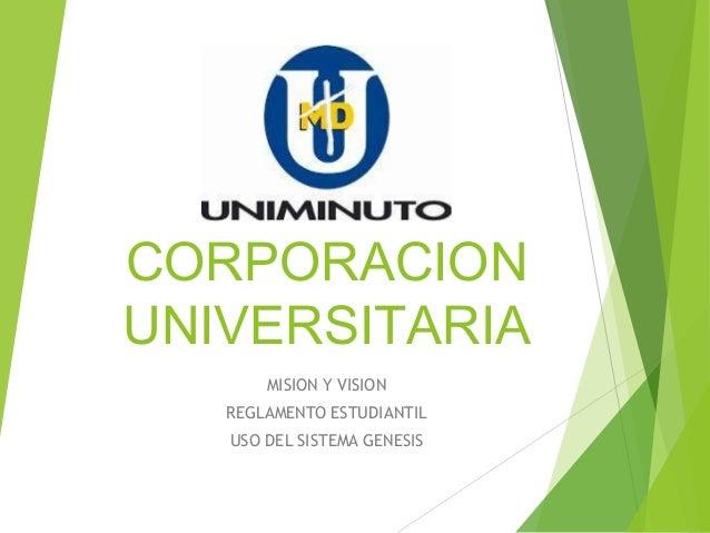 CORPORACION UNIVERSITARIA MISION Y VISION REGLAMENTO ESTUDIANTIL USO DEL SISTEMA GENESIS