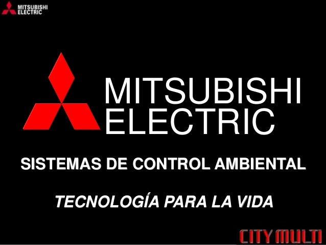 MITSUBISHI ELECTRIC SISTEMAS DE CONTROL AMBIENTAL TECNOLOGÍA PARA LA VIDA