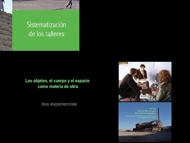 Los objetos, el cuerpo y el espacio como material de obra. Sistematización de los talleres