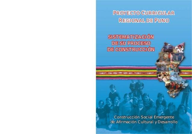 PROYECTO CURRICULAR REGIONAL DE PUNO PROYECTO CURRICULAR REGIONAL DE PUNO Construcción Social Emergente de Afirmación Cult...
