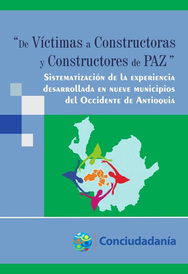"""""""De Víctimas a Constructoras y Constructores de Paz"""" Sistematización de la experiencia desarrollada en nueve municipios de..."""