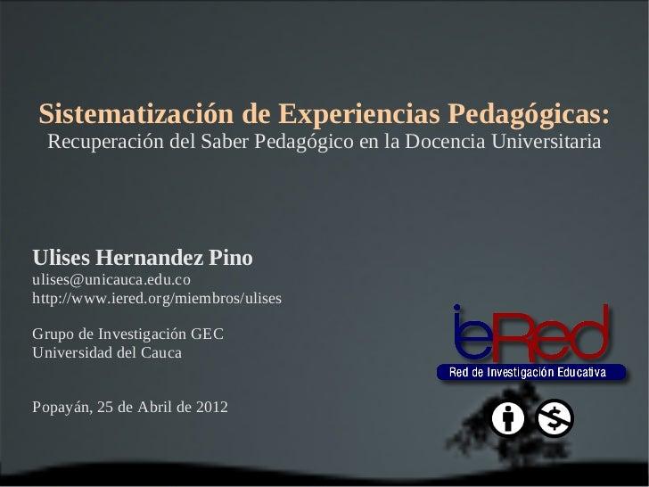 Sistematización de Experiencias Pedagógicas:  Recuperación del Saber Pedagógico en la Docencia UniversitariaUlises Hernand...