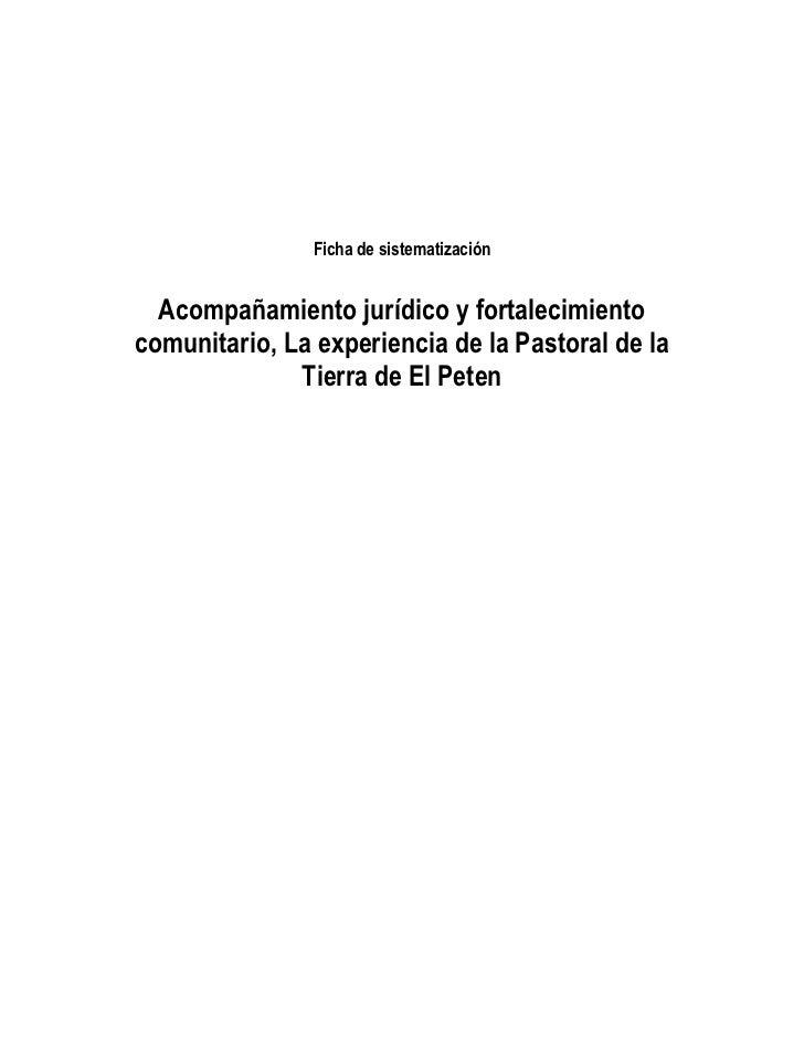 Ficha de sistematización  Acompañamiento jurídico y fortalecimientocomunitario, La experiencia de la Pastoral de la       ...