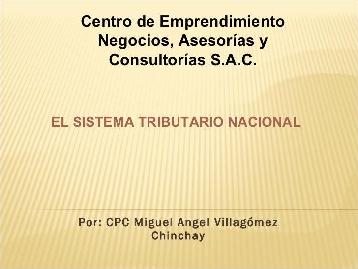 Por: CPC Miguel Angel Villagómez Chinchay Centro de Emprendimiento Negocios, Asesorías y Consultorías S.A.C. EL SISTEMA TR...