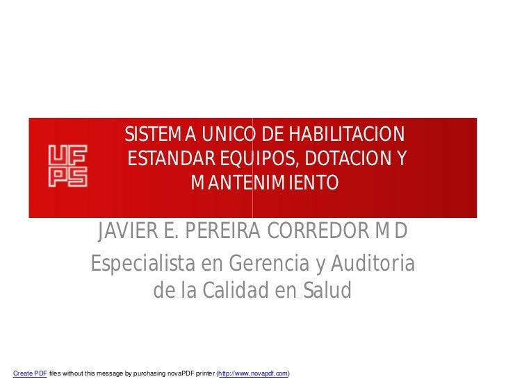 SISTEMA UNICO DE HABILITACION                                    ESTANDAR EQUIPOS, DOTACION Y                             ...