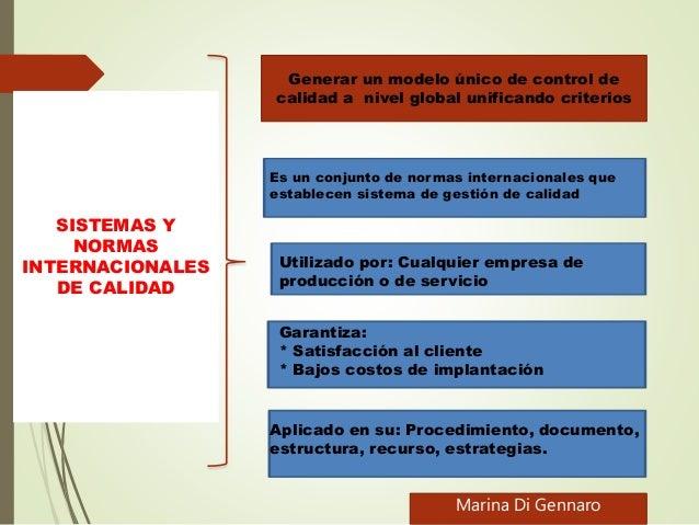 Generar un modelo único de control de calidad a nivel global unificando criterios Es un conjunto de normas internacionales...