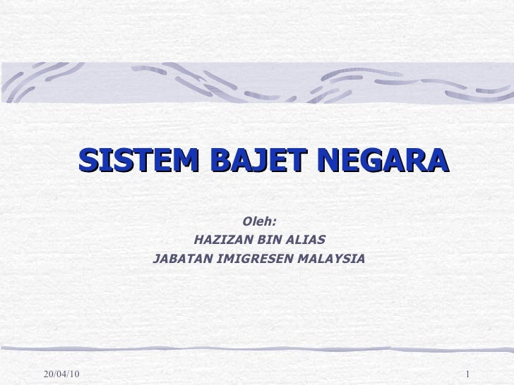 SISTEM BAJET NEGARA Oleh: HAZIZAN BIN ALIAS JABATAN IMIGRESEN MALAYSIA