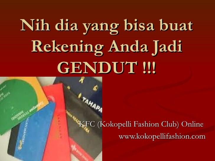 Nih dia yang bisa buat Rekening Anda Jadi    GENDUT !!!       KFC (Kokopelli Fashion Club) Online                www.kokop...