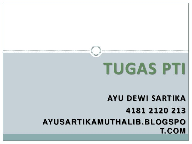 TUGAS PTIAYU DEWI SARTIKA4181 2120 213AYUSARTIKAMUTHALIB.BLOGSPOT.COM