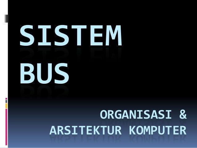 SISTEMBUSORGANISASI &ARSITEKTUR KOMPUTER