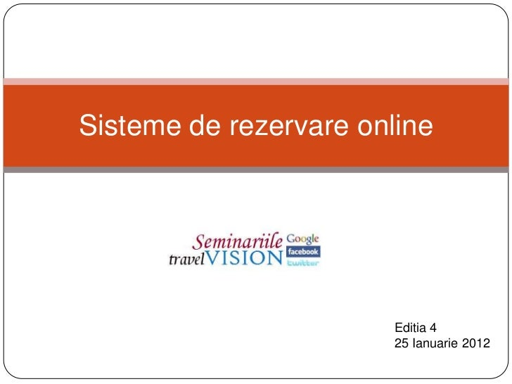 Sisteme de rezervare online                        Editia 4                        25 Ianuarie 2012