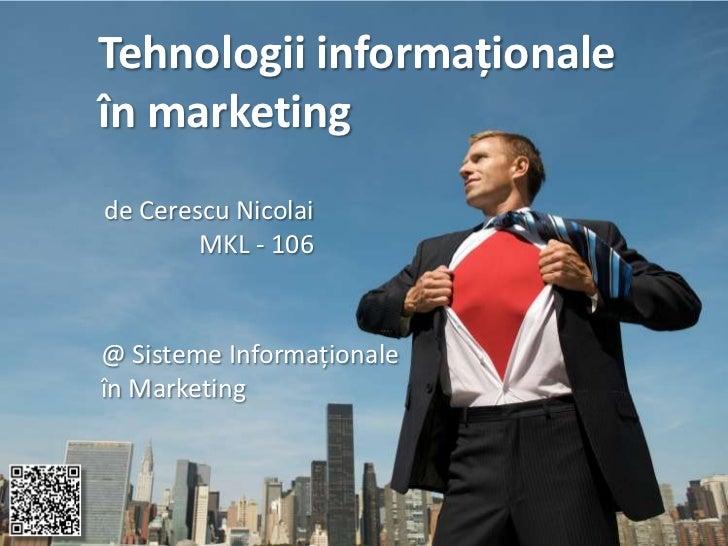 Tehnologii informaționaleîn marketingde Cerescu Nicolai        MKL - 106@ Sisteme Informaționaleîn Marketing