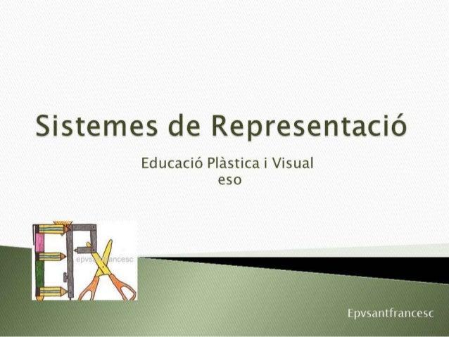 Sistemes de Representació  Educació Plástica i Visual eso     EpVSantfrarKGSC
