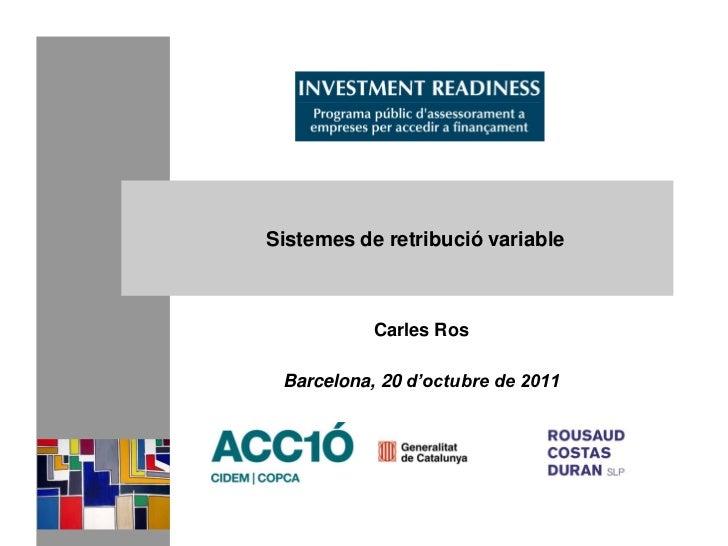 Sistemes de retribució variable           Carles Ros Barcelona, 20 d'octubre de 2011
