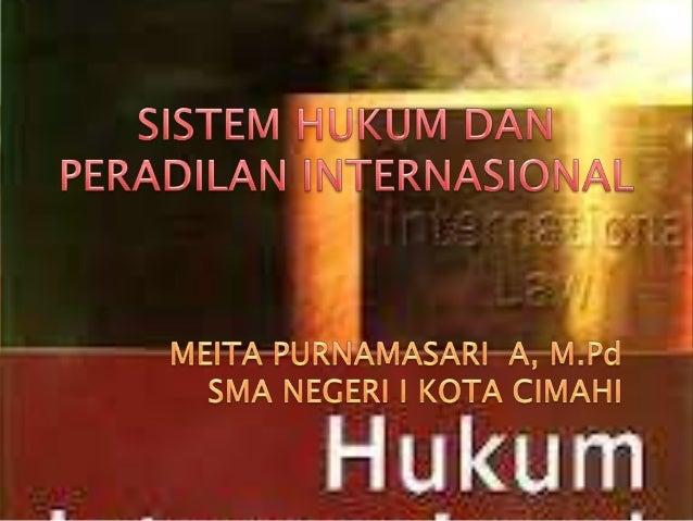 "Makna Hukum Internasional• Prof. Mochtar Kusumaatmadja bahwa  Hukum     Internasional adalah  "" keseluruhan kaidah atau as..."