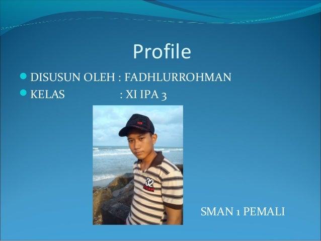 Profile DISUSUN OLEH : FADHLURROHMAN KELAS : XI IPA 3 SMAN 1 PEMALI