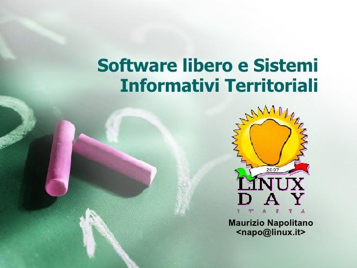 Software libero e Sistemi Informativi Territoriali Maurizio Napolitano <napo@linux.it>