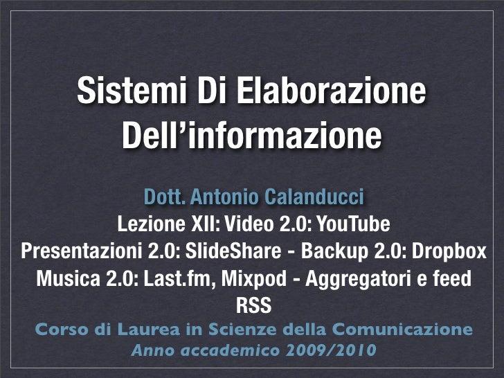 Sistemi Di Elaborazione          Dell'informazione              Dott. Antonio Calanducci           Lezione XII: Video 2.0:...