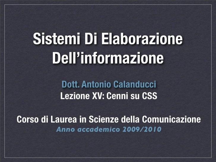 Sistemi Di Elaborazione        Dell'informazione           Dott. Antonio Calanducci           Lezione XV: Cenni su CSS  Co...